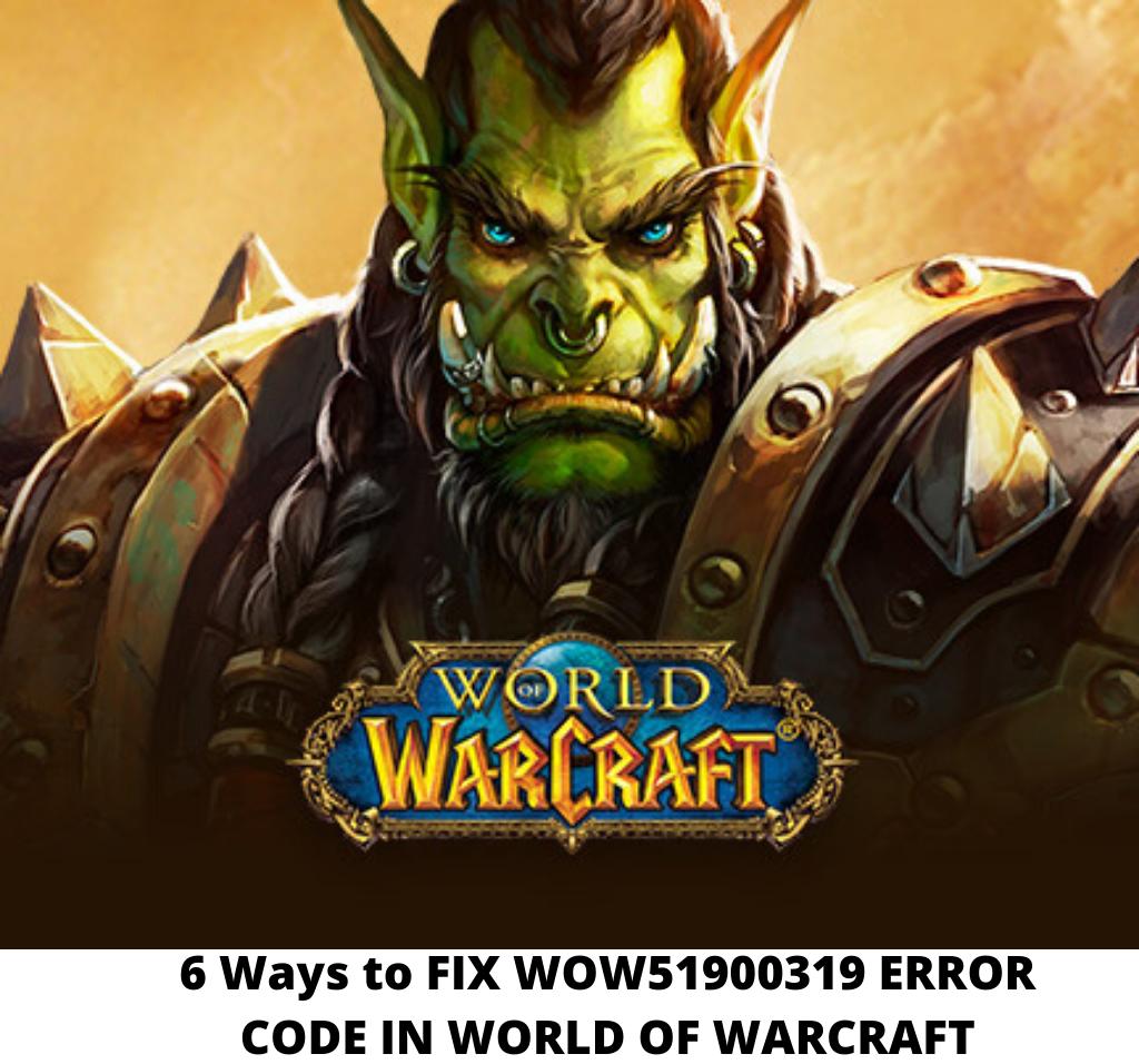 FIX WOW51900319 ERROR CODE IN WORLD OF WARCRAFT