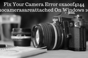 Fix Your Camera Error 0xa00f4244 nocamerasareattached On Windows 10